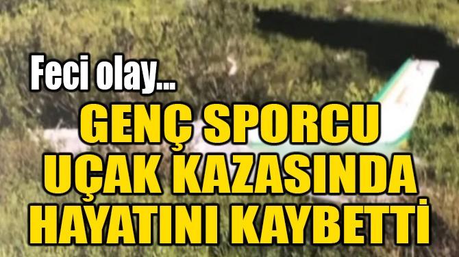 GENÇ SPORCU UÇAK KAZASINDA ÖLDÜ!