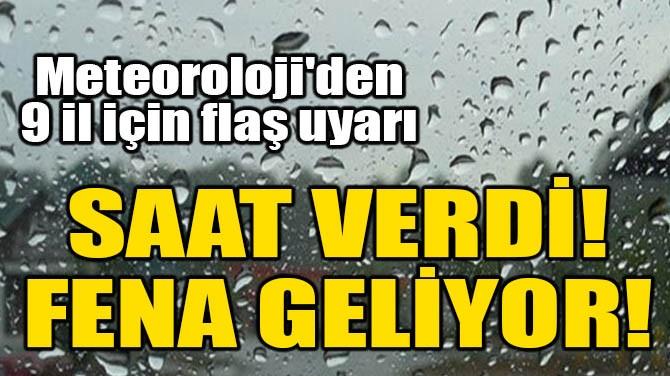 METEOROLOJİ'DEN 9 İL İÇİN FLAŞ UYARI!