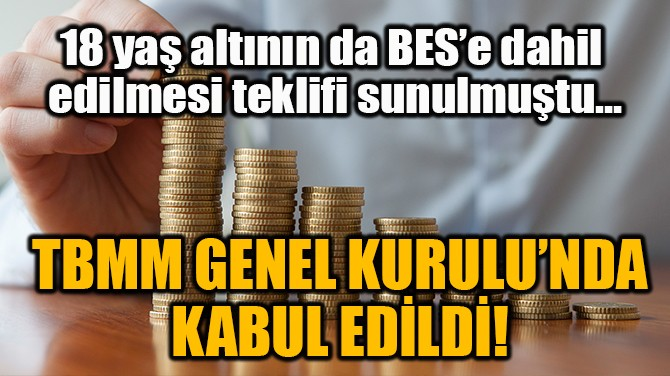 TBMM GENEL KURULU'NDA KABUL EDİLDİ!