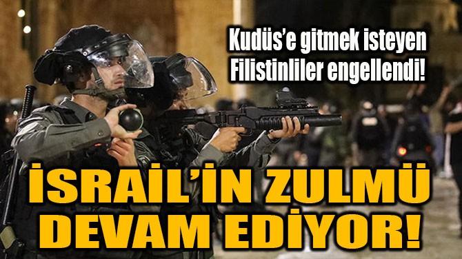 İSRAİL'İN ZULMÜ DEVAM EDİYOR!
