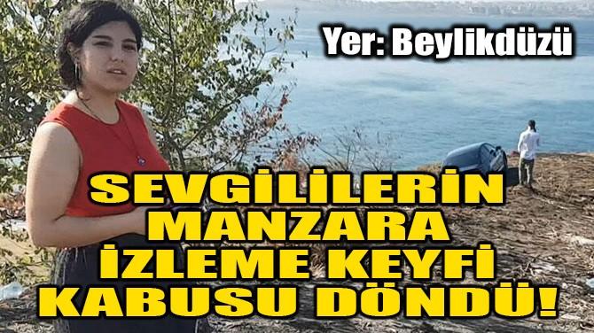 SEVGİLİLERİN MANZARA İZLEME KEYFİ KABUSU DÖNDÜ!