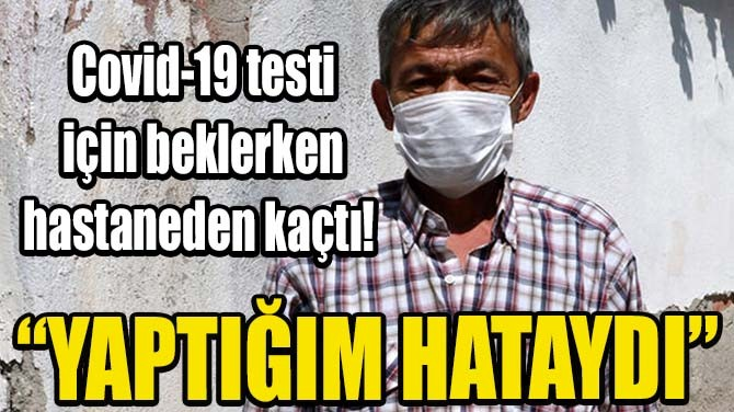 COVİD-19 TESTİ İÇİN BEKLERKEN HASTANEDEN KAÇTI!