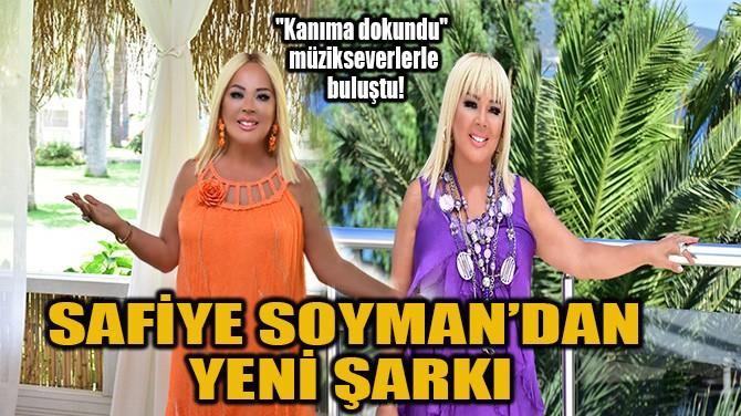 SAFİYE SOYMAN'DAN YENİ ŞARKI