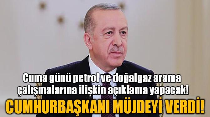 CUMHURBAŞKANI MÜJDEYİ VERDİ!