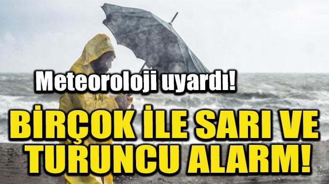 METEOROLOJİ'DEN BİRÇOK İLE SARI VE TURUNCU ALARM!
