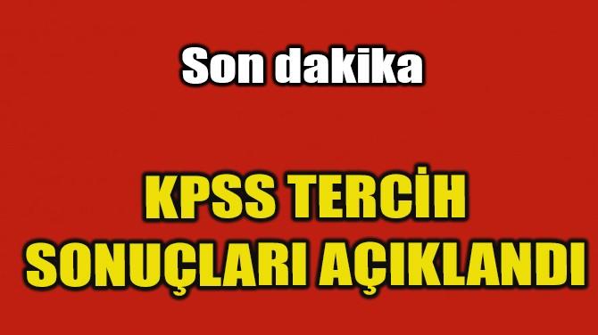 KPSS TERCİH SONUÇLARI AÇIKLANDI
