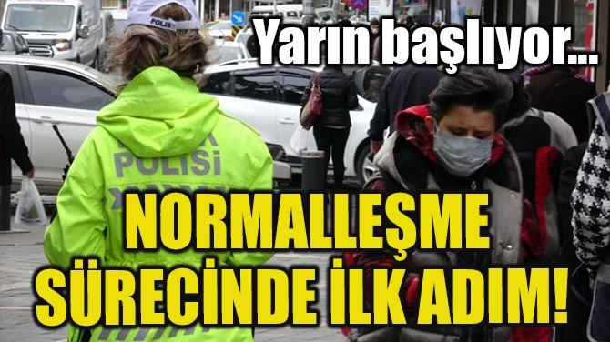 NORMALLEŞME SÜRECİNDE İLK ADIM!