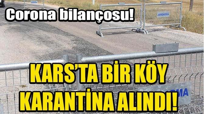 KARS'TA BİR KÖY KARANTİNA ALINDI!