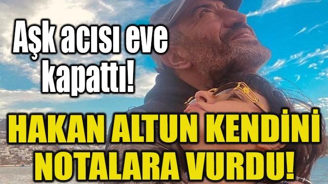 HAKAN ALTUN KENDİNİ NOTALARA VURDU!