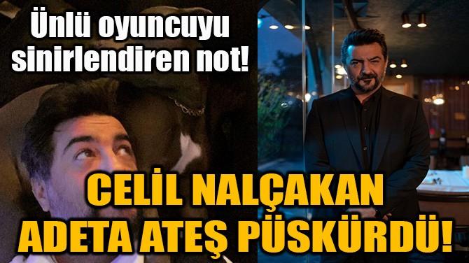 CELİL NALÇAKAN ADETA ATEŞ PÜSKÜRDÜ!