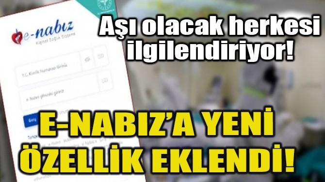 E-NABIZ'A YENİ ÖZELLİK EKLENDİ!