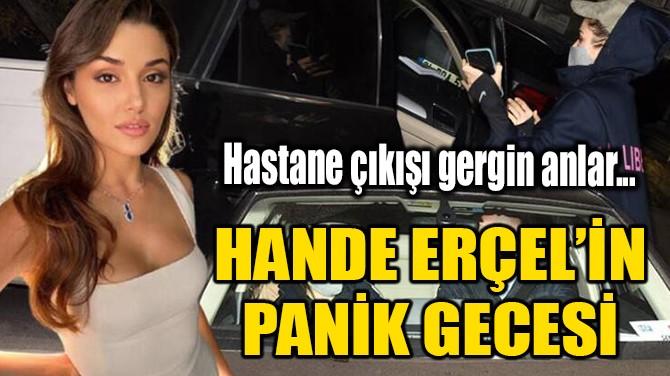 HANDE ERÇEL'İN PANİK GECESİ!