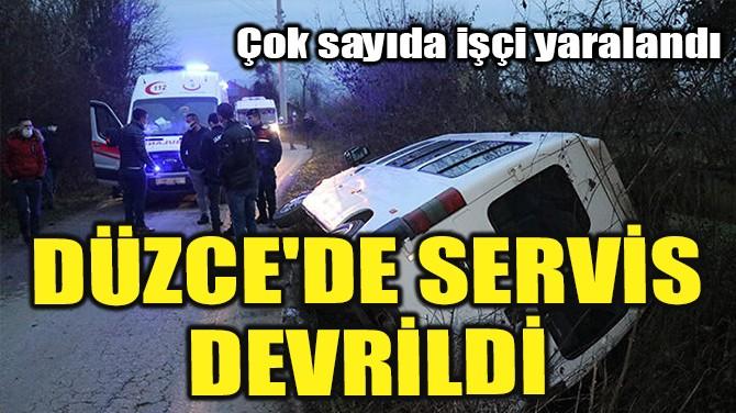 DÜZCE'DE SERVİS DEVRİLDİ!
