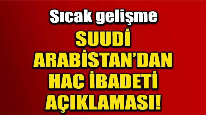 SUUDİ ARABİSTAN'DAN SON DAKİKA 'HAC' AÇIKLAMASI!