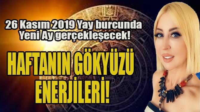 HAFTANIN GÖKYÜZÜ ENERJİLERİ!