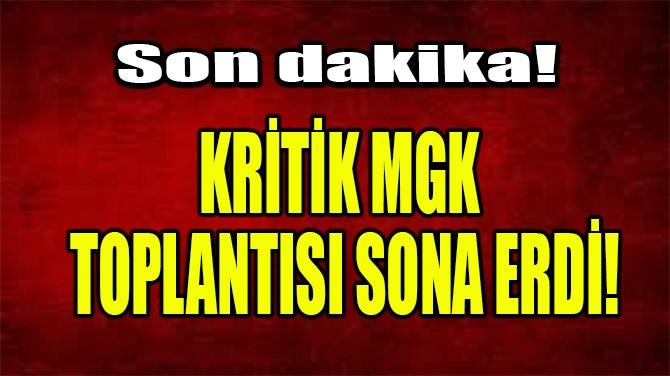 KRİTİK MGK TOPLANTISI SONA ERDİ!