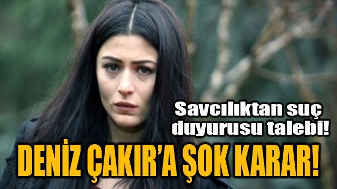 DENİZ ÇAKIR SUÇ DUYURUSU TALEBİ!