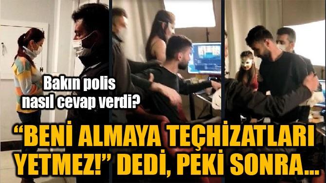 """""""BENİ ALMAYA TEÇHİZATLARI YETMEZ!"""" DEDİ, PEKİ SONRA…"""