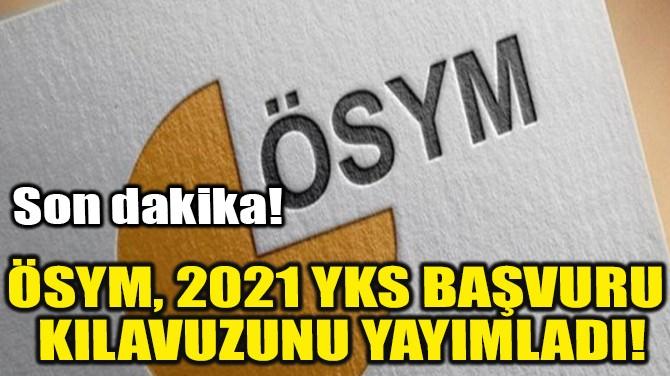 YKS 2021 BAŞVURU KILAVUZU YAYINLANDI!