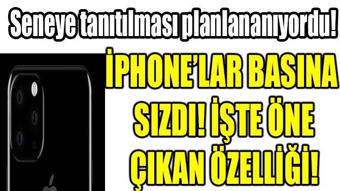 İPHONE'LAR BASINA SIZDI! İŞTE ÖNE ÇIKAN ÖZELLİĞİ!