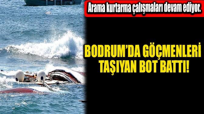 BODRUM'DA GÖÇMENLERİ TAŞIYAN BOT BATTI!