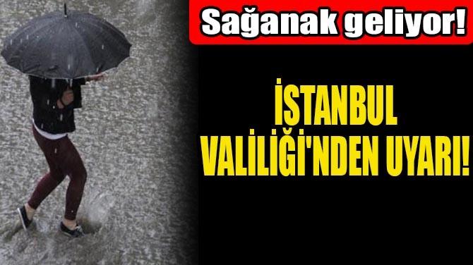 İSTANBUL VALİLİĞİ'NDEN UYARI!