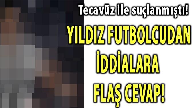 YILDIZ FUTBOLCUDANTECAVÜZ İDDİALARINA FLAŞ CEVAP!