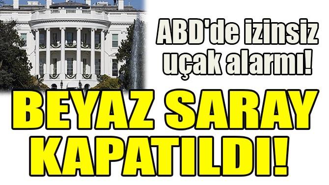 BEYAZ SARAY KAPATILDI!