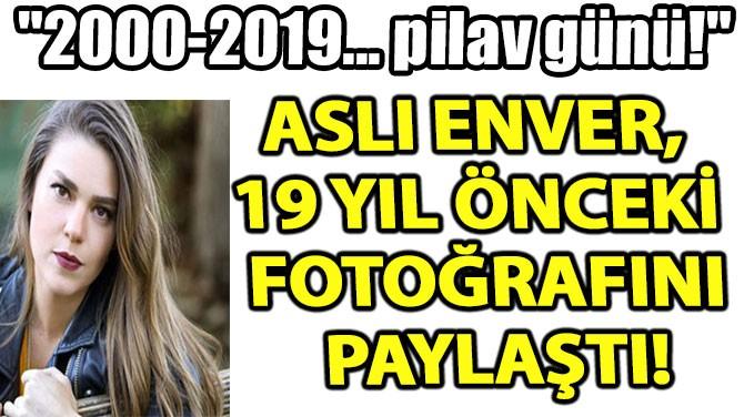 ASLI ENVER, 19 YIL ÖNCEKİ FOTOĞRAFINI PAYLAŞTI!