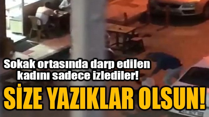 SOKAK ORTASINDA DARP EDİLEN KADINI SADECE İZLEDİLER!