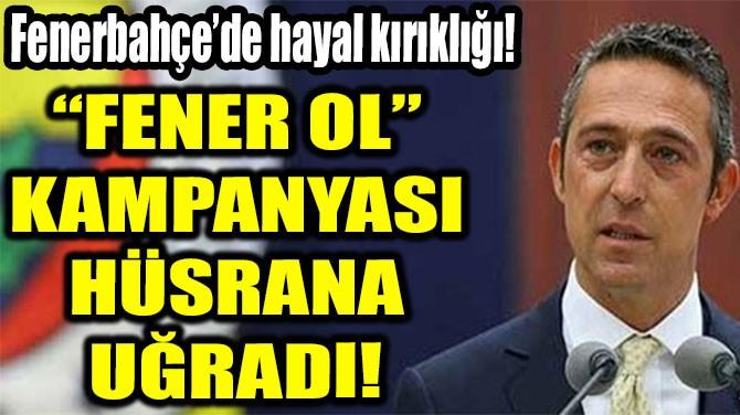 """FENER OL""  KAMPANYASI  HÜSRANA UĞRADI!"