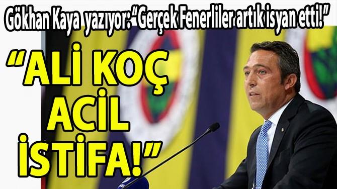 """""""ALİ KOÇ ACİL İSTİFA!"""""""