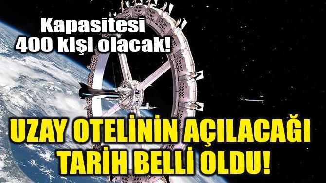 İLK UZAY OTELİNİN AÇILACAĞI TARİH BELLİ OLDU!