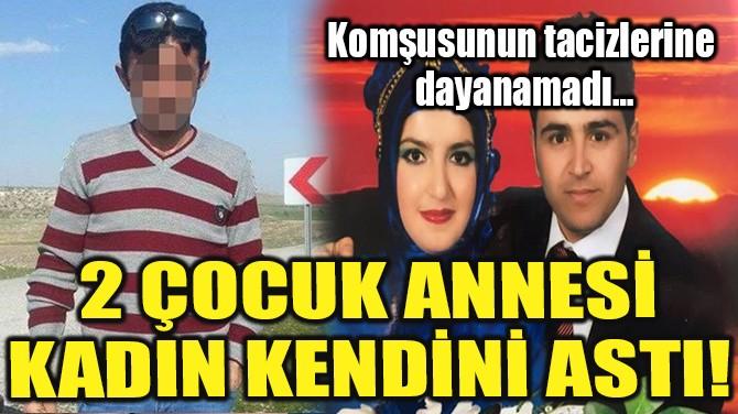 2 ÇOCUK ANNESİ KADIN KENDİNİ ASTI!