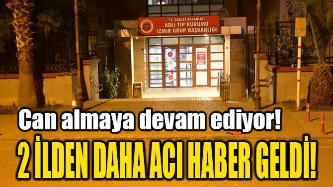 2 İLDEN DAHA  ACI HABER GELDİ!