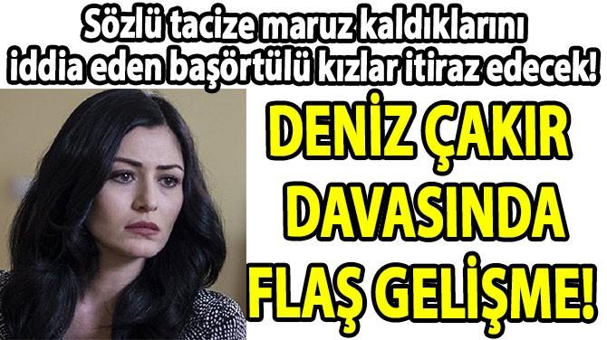 DENİZ ÇAKIR  DAVASINDA FLAŞ GELİŞME!