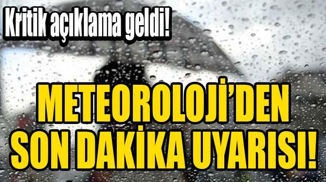 METEOROLOJİ'DEN SON DAKİKA AÇIKLAMASI!