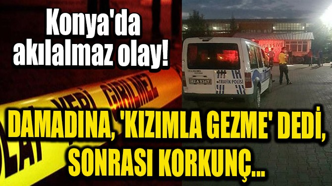 DAMADINA, 'KIZIMLA GEZME' DEDİ, SONRASI KORKUNÇ...