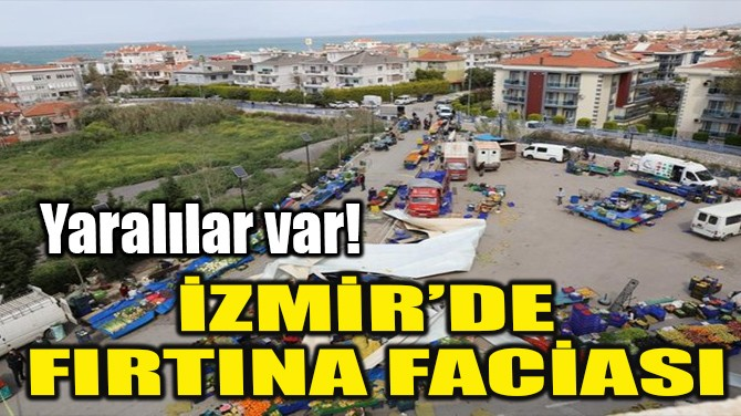 İZMİR'DE FIRTINA FACİASI!