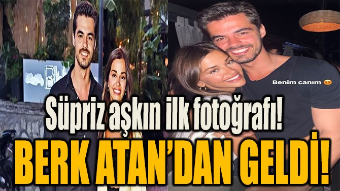 SÜPRİZ AŞKIN İLK FOTOĞRAFI! BERK ATAN'DAN GELDİ!