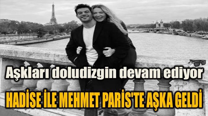 HADİSE İLE MEHMET PARİS'TE AŞKA GELDİ
