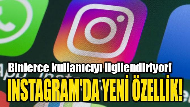 INSTAGRAM'DA YENİ ÖZELLİK!