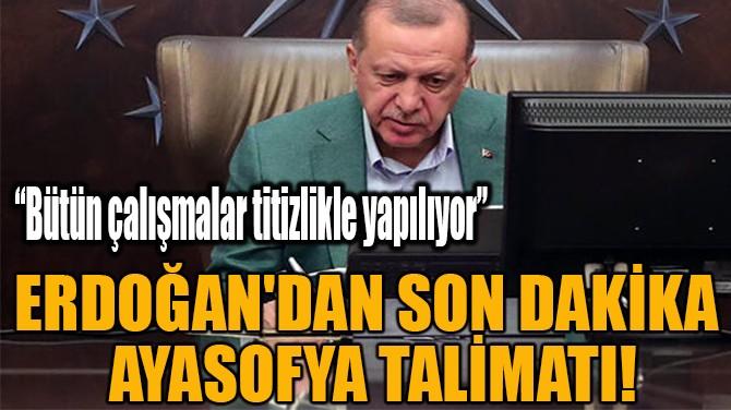 ERDOĞAN'DAN SON DAKİKA  AYASOFYA TALİMATI!