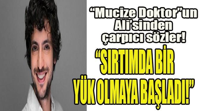 """""""MUCİZE DOKTOR""""UN ALİ'SİNDEN ÇARPICI SÖZLER!"""