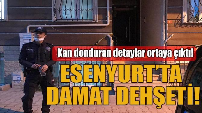 ESENYURT'TA DAMAT DEHŞETİ!