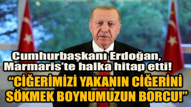 CUMHURBAŞKANI ERDOĞAN, MARMARİS'TE HALKA HİTAP ETTİ!