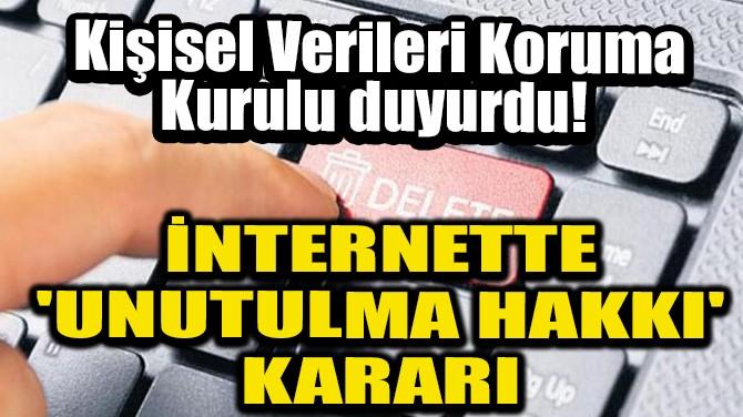İNTERNETTE 'UNUTULMA HAKKI' KARARI!