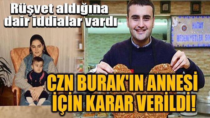 CZN BURAK'IN ANNESİ  İÇİN KARAR VERİLDİ!