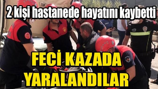 FECİ KAZADA YARALANDILAR
