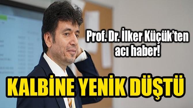 PROF. DR. İLKER KÜÇÜK CORONAVİRÜS'Ü YENDİ, KALBİNE YENİK DÜŞTÜ